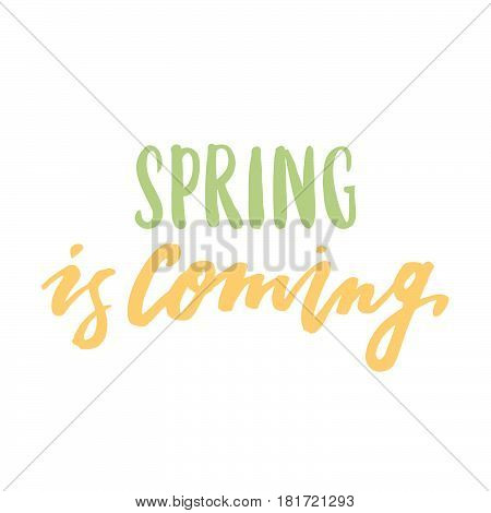 Spring is coming! The inscription handdrawing of ink on a white background. Vector Image. It can be used for website design article phone case poster t-shirt mug etc.
