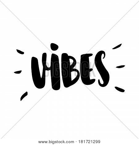 Vibes. The inscription hand-drawing of back ink on a white background. Vector Image. It can be used for website design, article, phone case, poster, t-shirt, mug etc.