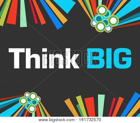 Think big text written over dark colorful background.