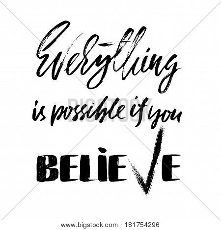 Everything Is Possible If You Believe. Hand Drawn Lettering. Vector Typography Design. Handwritten I