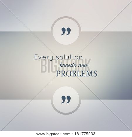 Abstract Blurred Background. Inspirational quote. wise saying in square. for web, mobile app. Every solution breeds new problems