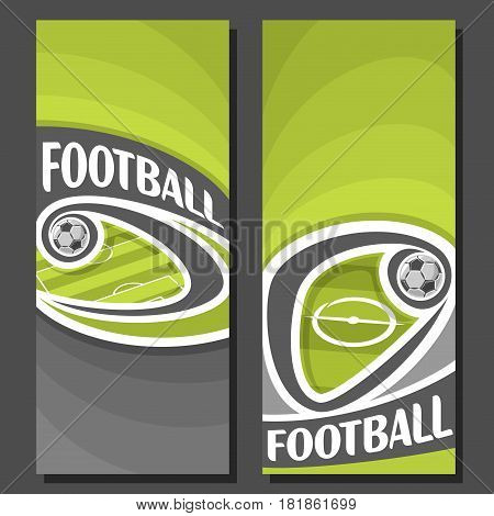 Vector vertical Banners for Football: 2 layouts for title text on football theme, green soccer field with flying on curve ball, abstract banner for inscription on black background, sport invite ticket