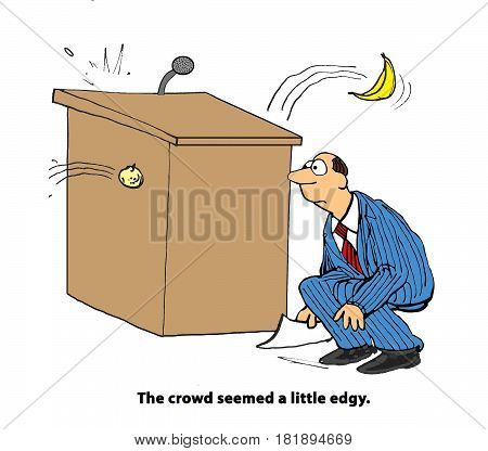 Business cartoon showing a businessman crouching behind a lectern as the edgy crowd throws rotten food at him.