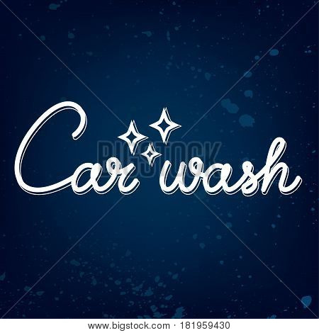 Car wash modern lettering on dark blue background with grunge texture. Vector element for your poster, flyer decoration. Vector eps 10