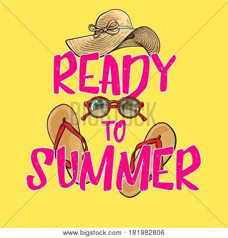 Ready to summer poster, banner design with set of summer vacation attributes, sketch style vector illustration. Ready to summer poster, card with hand drawn straw hat, sunglasses, flip flops