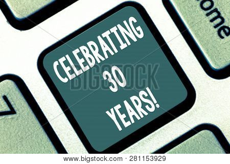 Writing Note Showing Celebrating 30 Years. Business Photo Showcasing Commemorating A Special Day Bei