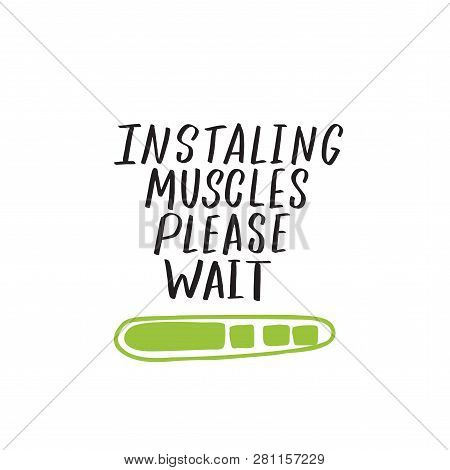Installing muscles please wait. Humorous hand written quote, made in vector. poster