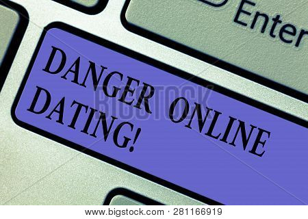 Writing Note Showing Danger Online Dating. Business Photo Showcasing The Risk Of Meeting Or Dating D
