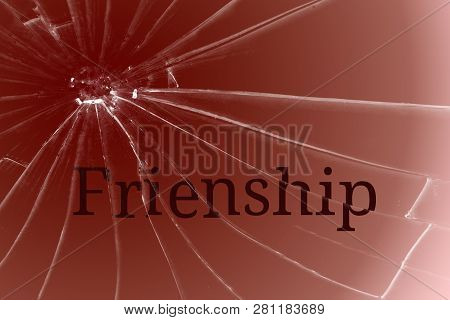 The Text Friendship On The Broken Glass. Quarrel Or Conflict Concept. Background