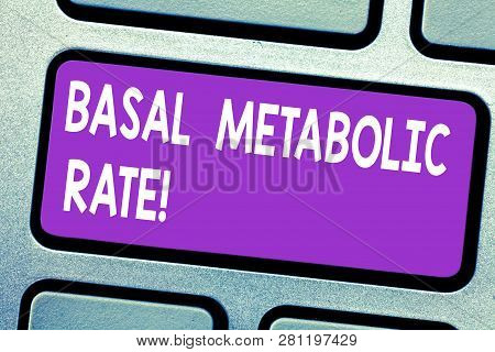 Text sign showing Basal Metabolic Rate. Conceptual photo Minimum energy level require to sustain vital function Keyboard key Intention to create computer message pressing keypad idea. poster