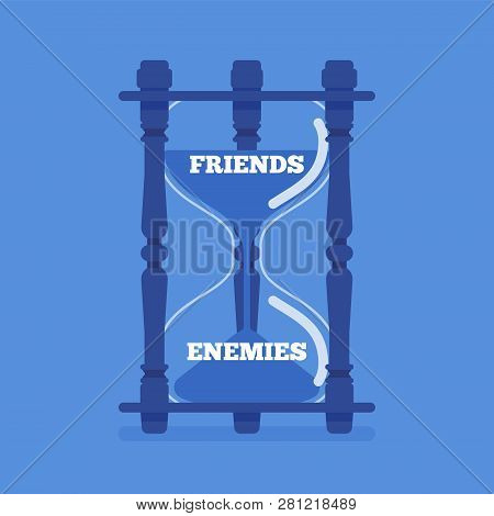 Hourglass device measures the passage of friends into enemies. Instrument, metaphor showing change of liking, trust to hostile, unfriendly, opposing relationship between people. Vector illustration poster