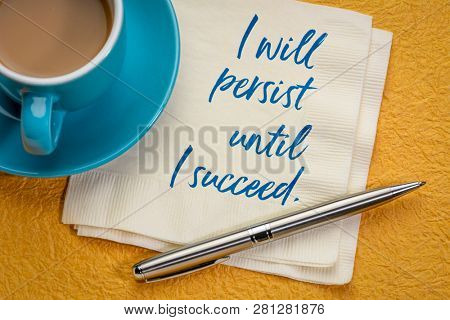 I will persist until I succeed - handwriting on a napkin with a cup of coffee