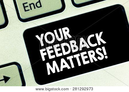 Conceptual Hand Writing Showing Your Feedback Matters. Business Photo Text Need Client Responses To