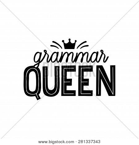 Grammar Nazi Hand Lettring Quote. Grammar Queen Vector Print For Printing On T-shirt, Labels, Mugs A