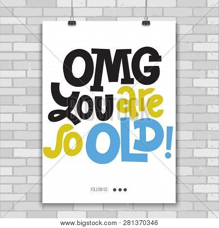Omg You Are So Old - Poster With Hand Drawn Vector Lettering. Comic Phrases About Birthday In The St