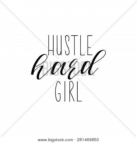 Hustle Hard Girl. Isolated Calligraphy Lettering. Feminist Quote. Graphic Design Element. Can Be Use