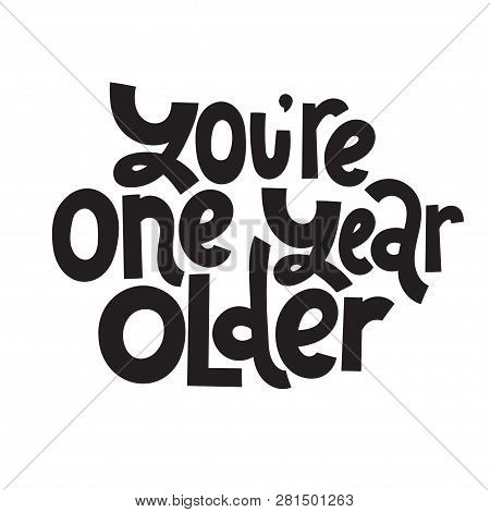 You Are One Year Older - Funny, Comical Birthday Slogan Stylized Typography. Social Media, Poster, C