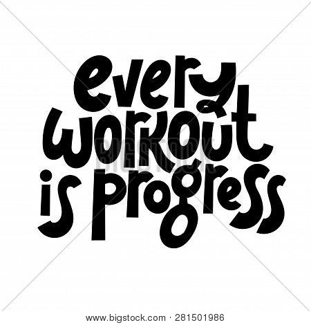Every Workout Is Progress. Vector Quote Lettering About Workout, Fitness, Inspiration To Lose Weight