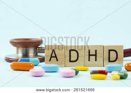 Attention Deficit Hyperactivity Disorder Or Adhd With Stethoscope And Medication.