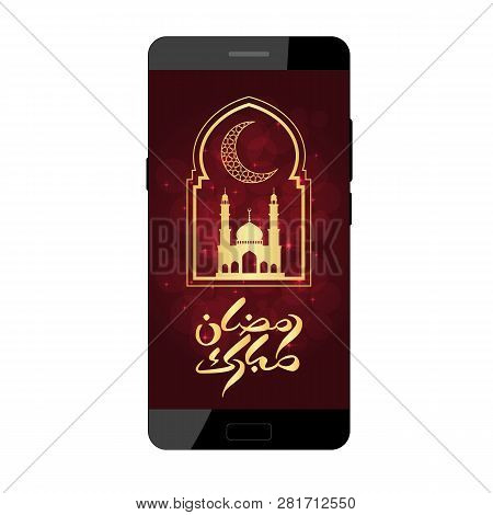 Ramadan Greeting Card On Smartphone Screen. Arabic Calligraphy. Vector Illustration. Ramadan Mubarak