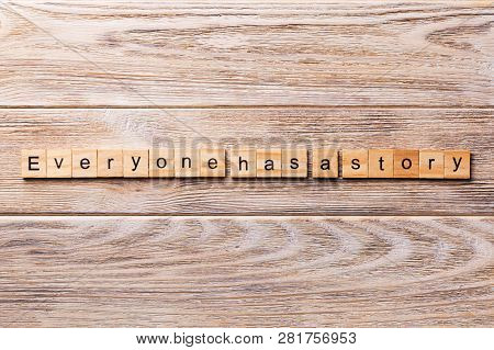 Everyone Has A Story Word Written On Wood Block. Everyone Has A Story Text On Wooden Table For Your