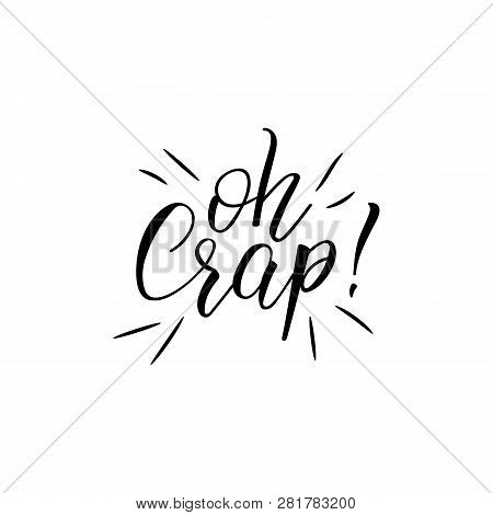 Oh Crap. Lettering. Vector Hand Drawn Motivational And Inspirational Quote. Calligraphic Poster.
