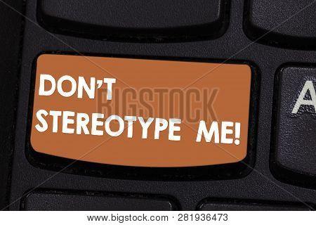 Text sign showing Don T Stereotype Me. Conceptual photo any thought widely adopted by specific types individuals Keyboard key Intention to create computer message pressing keypad idea. poster
