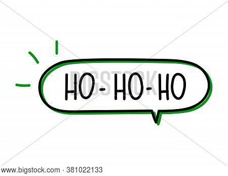 Ho Ho Ho Inscription. Handwritten Lettering Illustration. Black Vector Text In Speech Bubble. Simple