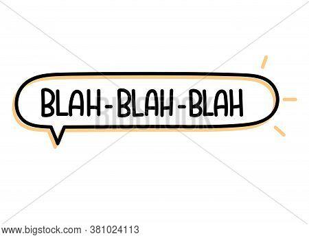 Blah Blah Blah Inscription. Handwritten Lettering Illustration. Black Vector Text In Speech Bubble.