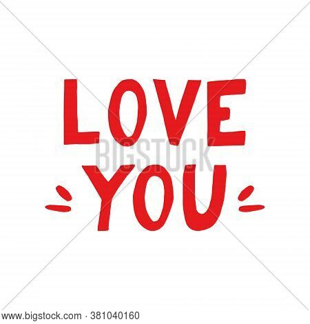Lettering Love You Hand Drawn. Phrase Element For Design Sticker, Poster, Card. Vector, Words. Valen
