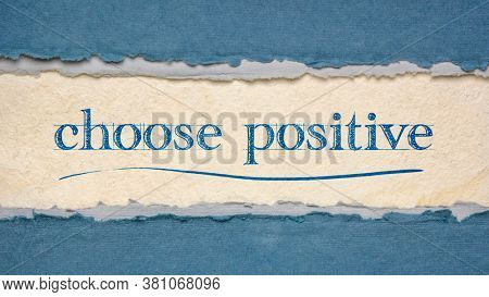 choose positive inspirational handwriting on a handmade paper, positivity, optimism and mindset concept, web banner