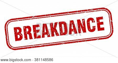 Breakdance Stamp. Breakdance Square Grunge Red Sign