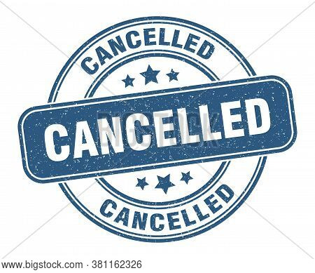 Cancelled Stamp. Cancelled Label. Round Grunge Sign