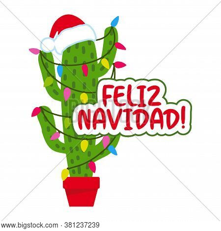 Feliz Navidad - Cute Hand Drawn Cactus Print With Inspirational Funny Quote. Mexican Xmas Plant. Cut