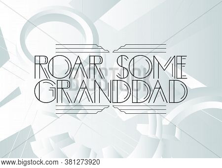 Retro Roar Some Granddad Text. Decorative Greeting Card, Sign With Vintage Letters.