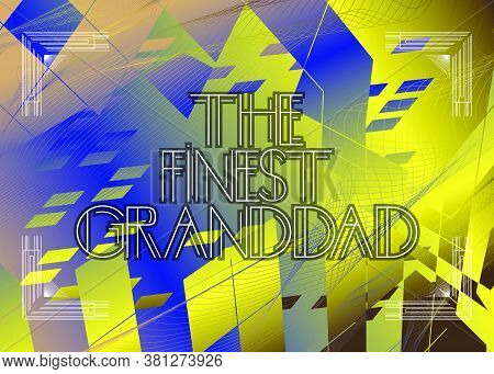 Retro The Finest Granddad Text. Decorative Greeting Card, Sign With Vintage Letters.