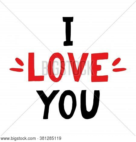 Lettering I Love You Hand Drawn. Phrase Element For Design Sticker, Poster, Card. Vector, Words. Val