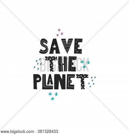 The Inscription Save The Planet . A Call To Preserve Nature. Hand Lettering. Vector Illustration On