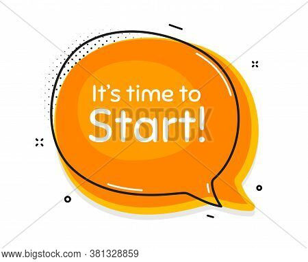 Its Time To Start. Thought Chat Bubble. Special Offer Sign. Advertising Discounts Symbol. Speech Bub