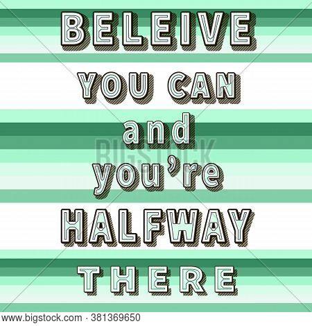 Believe You Can And You're Halfway There. Inspiration Quote. Motivation Saying. Typography Art. Aqua