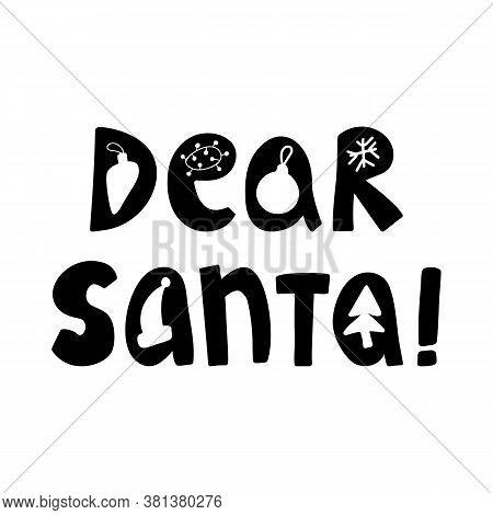 Dear Santa. Cute Hand Drawn Lettering In Modern Scandinavian Style. Isolated On White Background. Ve