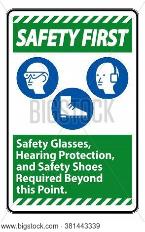 Safety First Sign Safety Glasses, Hearing Protection, And Safety Shoes Required Beyond This Point On