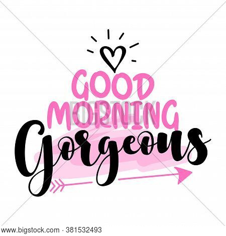 Good Morning Gorgeous - Inspirational Lettering Design For Posters, Flyers, T-shirts, Cards, Invitat