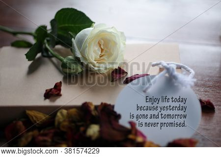 Inspirational Quote - Enjoy Life Today Because Yesterday Is Gone And Tomorrow Is Never Promised. Wit