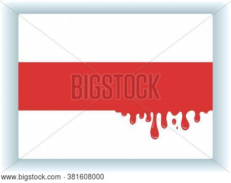 Oppositional Red-white Flag Of Belarus With Streaks Of Red Blood From The Middle Band. Abstract Symb