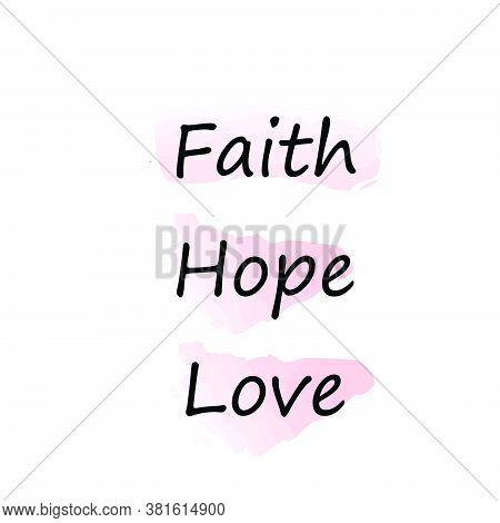 Faith, Hope, Love, Christian Faith, Typography For Print Or Use As Poster, Card, Flyer Or T Shirt