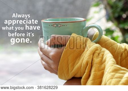 Inspirational Motivational Quote - Always Appreciate What You Have Before It Is Gone. With Young Wom