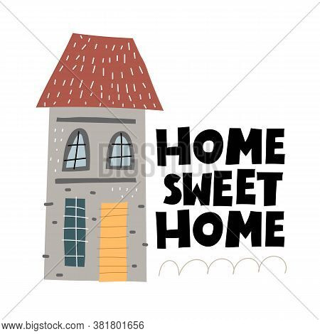 Home Sweet Home. Cartoon House, Hand Drawing Lettering. Colorful Illustration For Kids, Flat Style.