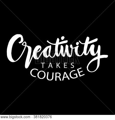Creativity Takes Courage Phrase. Inspirational Quote Poster