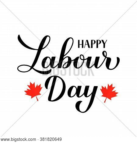 Happy Labour Day Calligraphy Hand Lettering Isolated On White. Holiday In Canada Typography Poster.